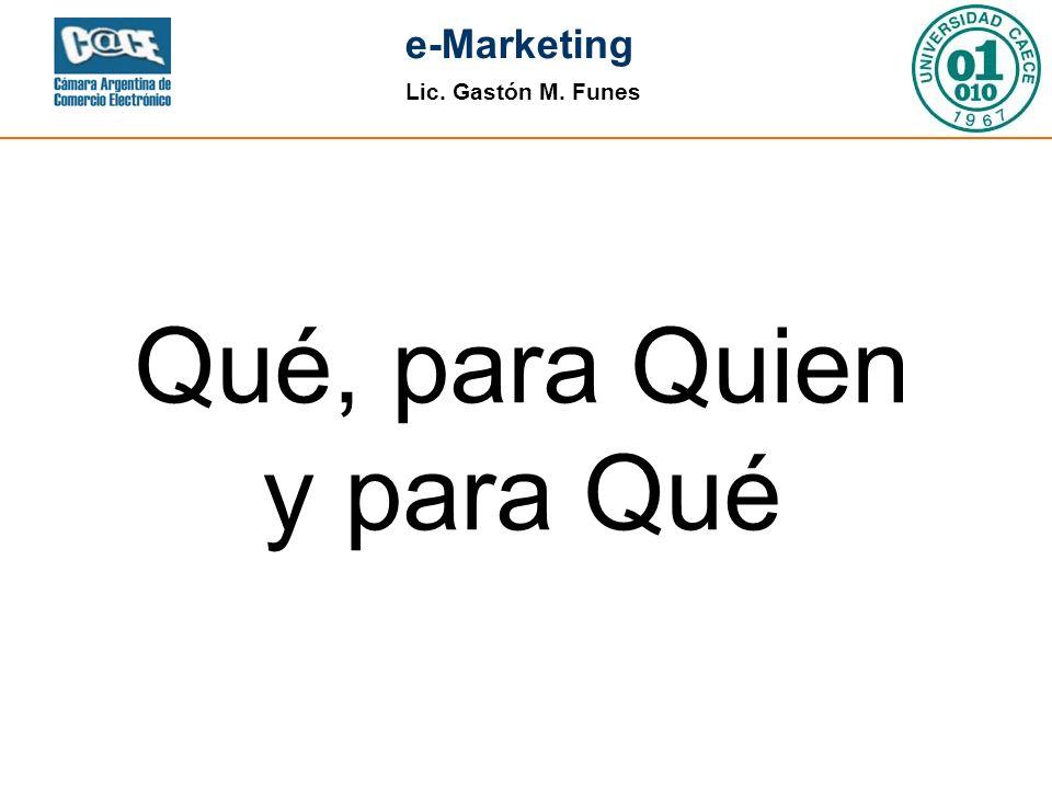 Lic. Gastón M. Funes e-Marketing Qué, para Quien y para Qué