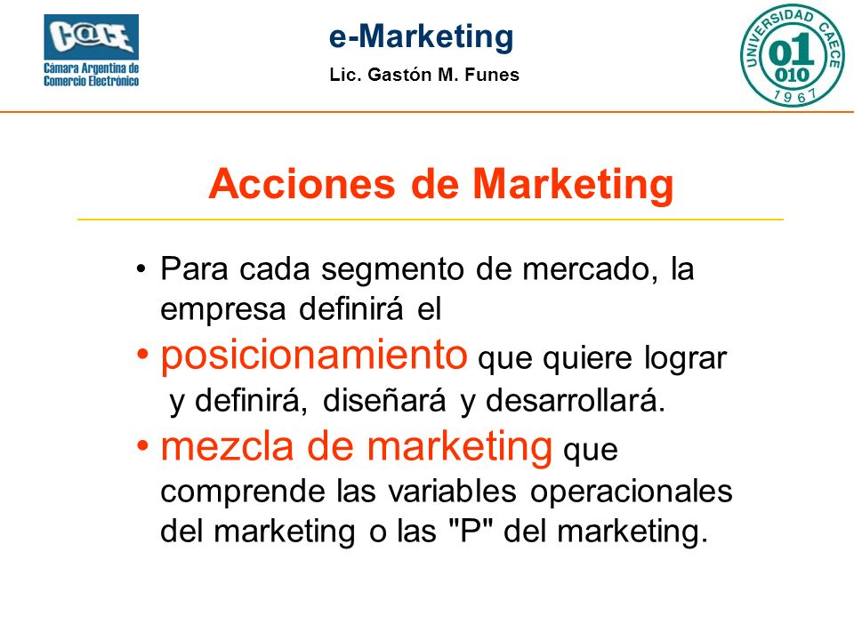 Lic. Gastón M. Funes e-Marketing Para cada segmento de mercado, la empresa definirá el posicionamiento que quiere lograr y definirá, diseñará y desarr