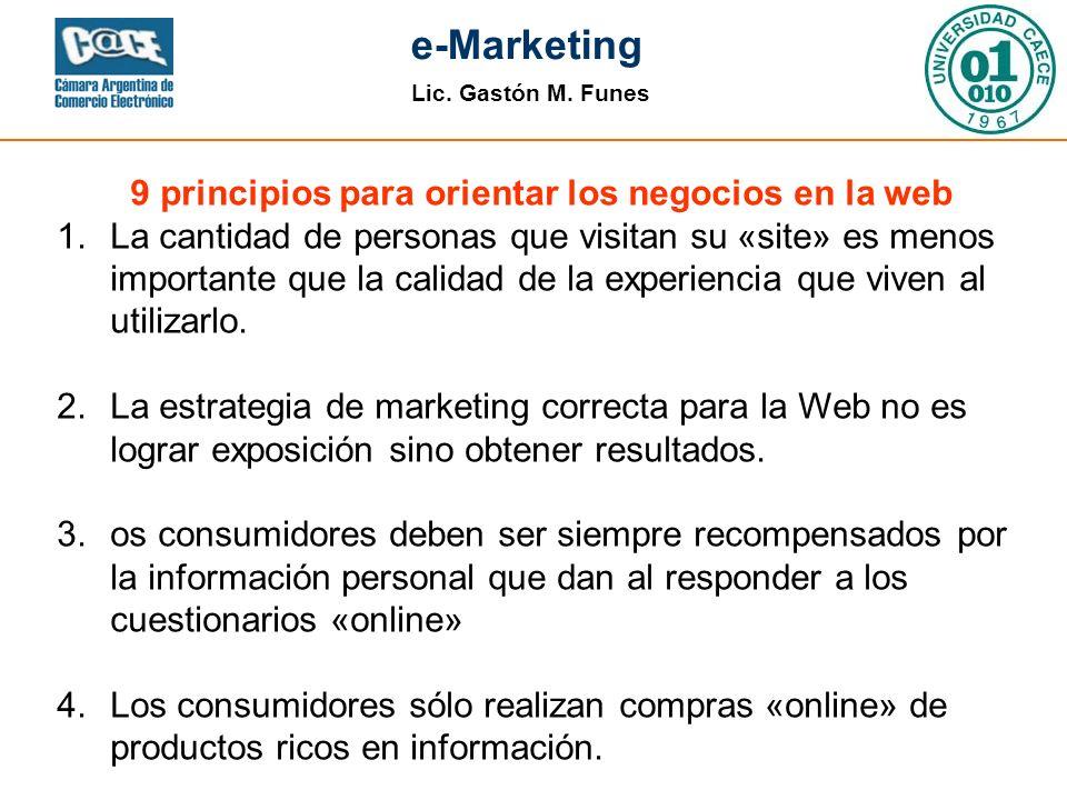 Lic. Gastón M. Funes e-Marketing 9 principios para orientar los negocios en la web 1.La cantidad de personas que visitan su «site» es menos importante