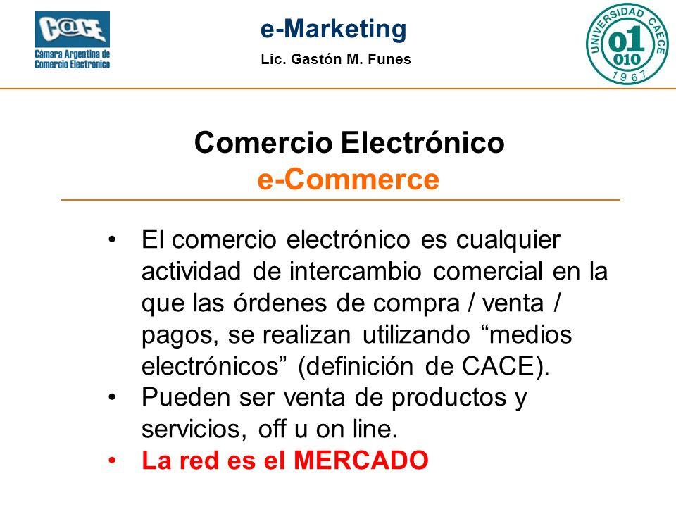 Lic. Gastón M. Funes e-Marketing El comercio electrónico es cualquier actividad de intercambio comercial en la que las órdenes de compra / venta / pag