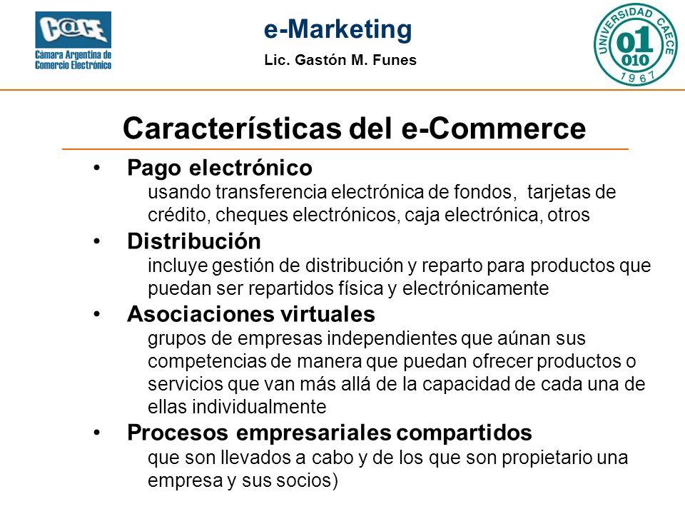 Lic. Gastón M. Funes e-Marketing Características del e-Commerce Pago electrónico usando transferencia electrónica de fondos, tarjetas de crédito, cheq
