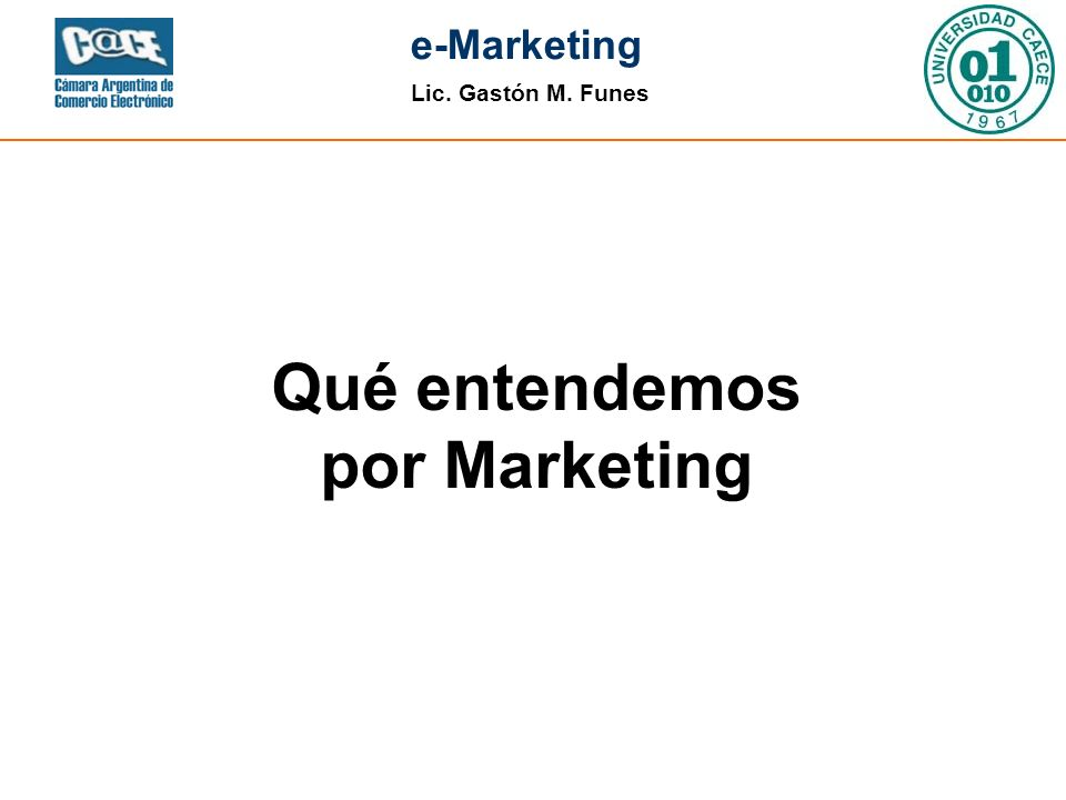 Lic. Gastón M. Funes e-Marketing Qué entendemos por Marketing