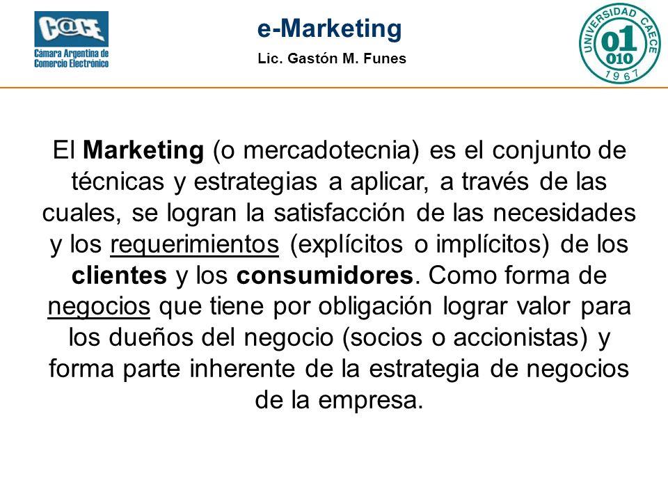 Lic. Gastón M. Funes e-Marketing El Marketing (o mercadotecnia) es el conjunto de técnicas y estrategias a aplicar, a través de las cuales, se logran