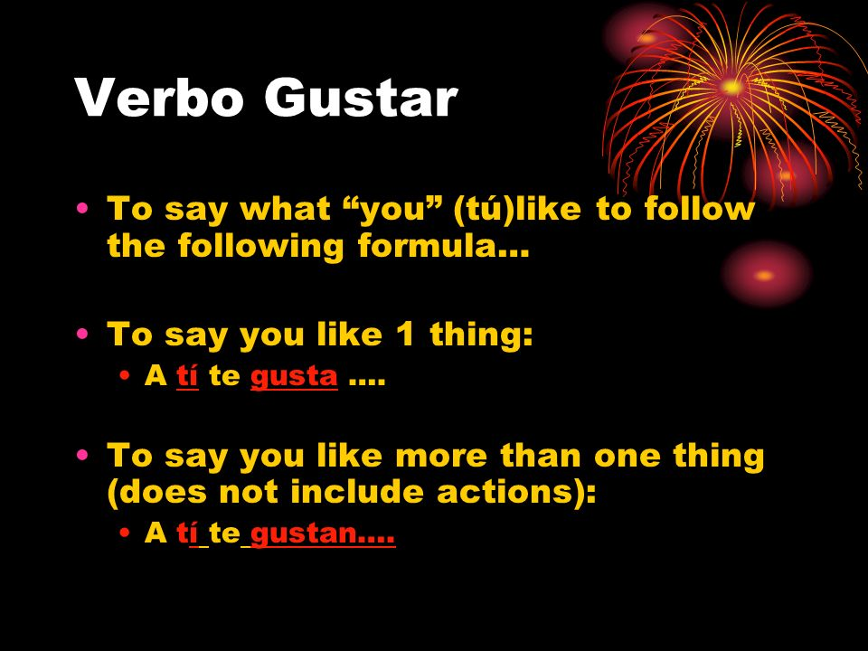 Verbo Gustar Note: if what is liked is not a thing but an activity (expressed by a verb in the infinitive form), gustar is used in the 3 rd person sin