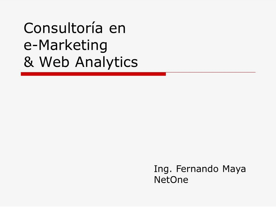 Consultoría en e-Marketing & Web Analytics Ing. Fernando Maya NetOne
