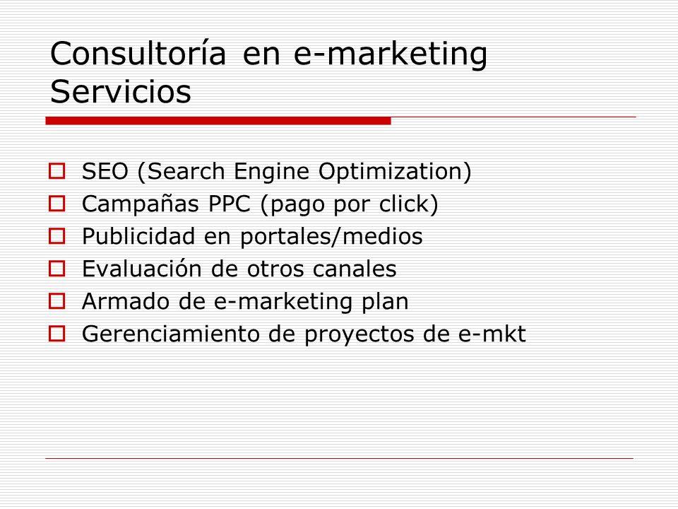 Consultoría en e-marketing Servicios SEO (Search Engine Optimization) Campañas PPC (pago por click) Publicidad en portales/medios Evaluación de otros canales Armado de e-marketing plan Gerenciamiento de proyectos de e-mkt