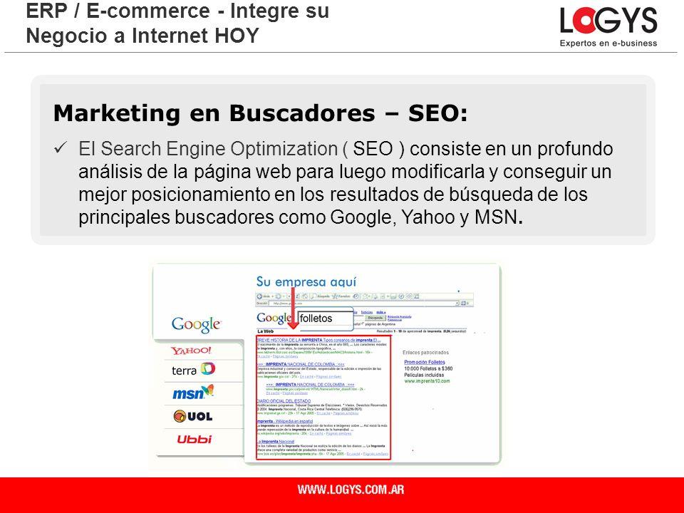 Página 10 ERP / E-commerce - Integre su Negocio a Internet HOY Marketing en Buscadores – SEO: El Search Engine Optimization ( SEO ) consiste en un pro