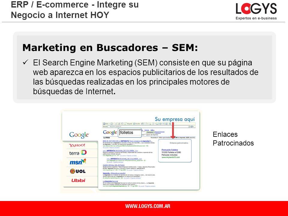 Página 11 ERP / E-commerce - Integre su Negocio a Internet HOY Marketing en Buscadores – SEM: El Search Engine Marketing (SEM) consiste en que su pági