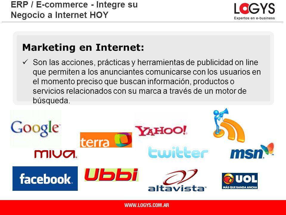 Página 7 ERP / E-commerce - Integre su Negocio a Internet HOY Marketing en Internet: Son las acciones, prácticas y herramientas de publicidad on line