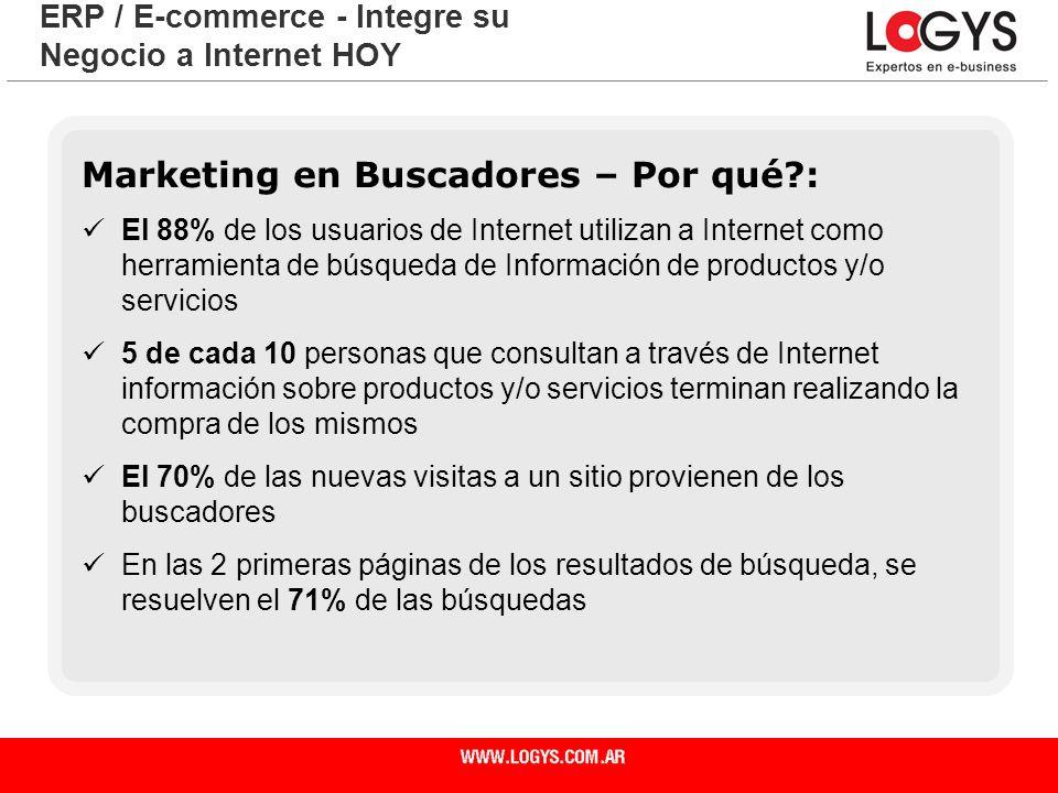 Página 8 ERP / E-commerce - Integre su Negocio a Internet HOY Marketing en Buscadores – Por qué?: El 88% de los usuarios de Internet utilizan a Intern