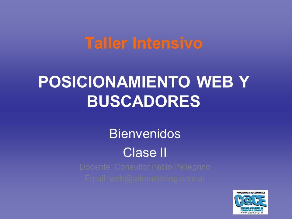 Taller Intensivo POSICIONAMIENTO WEB Y BUSCADORES Bienvenidos Clase II Docente: Consultor Pablo Pellegrino Email: web@admarketing.com.ar