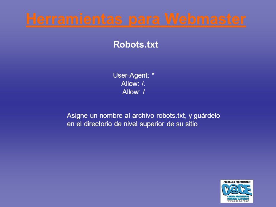 Herramientas para Webmaster Robots.txt User-Agent: * Allow: /.