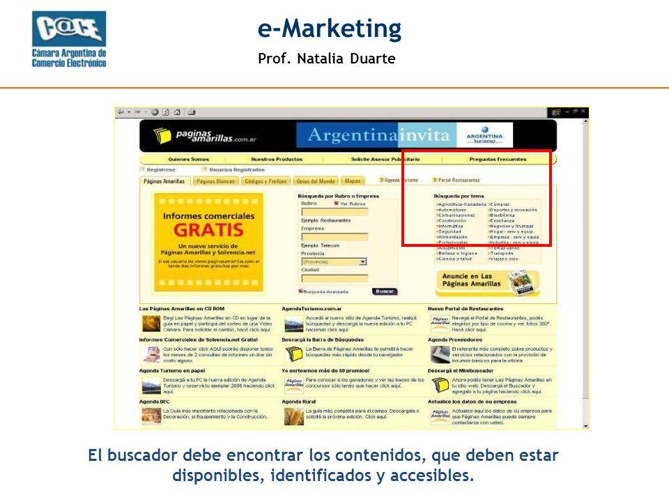 Prof. Natalia Duarte e-Marketing El buscador debe encontrar los contenidos, que deben estar disponibles, identificados y accesibles.