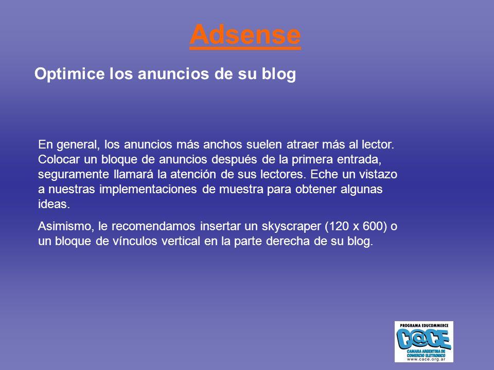 Adsense Optimice los anuncios de su blog En general, los anuncios más anchos suelen atraer más al lector.