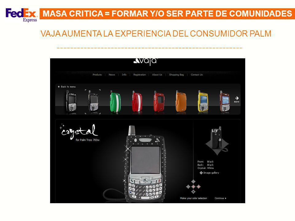 VAJA AUMENTA LA EXPERIENCIA DEL CONSUMIDOR PALM MASA CRITICA = FORMAR Y/O SER PARTE DE COMUNIDADES