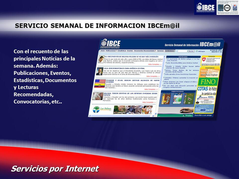 24 Servicios por Internet SERVICIO SEMANAL DE INFORMACION IBCEm@il Con el recuento de las principales Noticias de la semana. Además: Publicaciones, Ev
