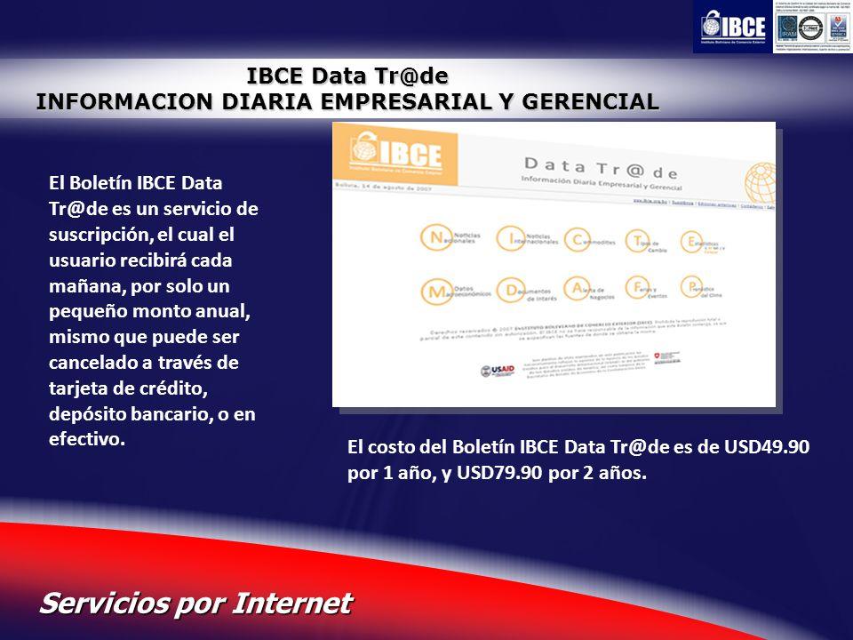 27 Servicios por Internet IBCE Data Tr@de INFORMACION DIARIA EMPRESARIAL Y GERENCIAL El Boletín IBCE Data Tr@de es un servicio de suscripción, el cual