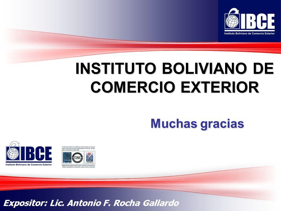 30 INSTITUTO BOLIVIANO DE COMERCIO EXTERIOR Expositor: Lic. Antonio F. Rocha Gallardo Muchas gracias
