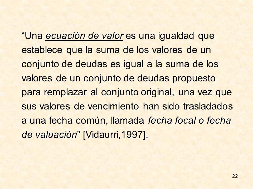 22 ecuación de valor Una ecuación de valor es una igualdad que establece que la suma de los valores de un conjunto de deudas es igual a la suma de los