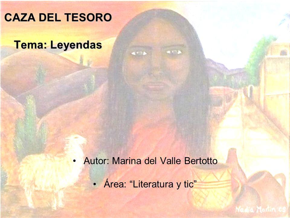 CAZA DEL TESORO Tema: Leyendas Autor: Marina del Valle Bertotto Área: Literatura y tic