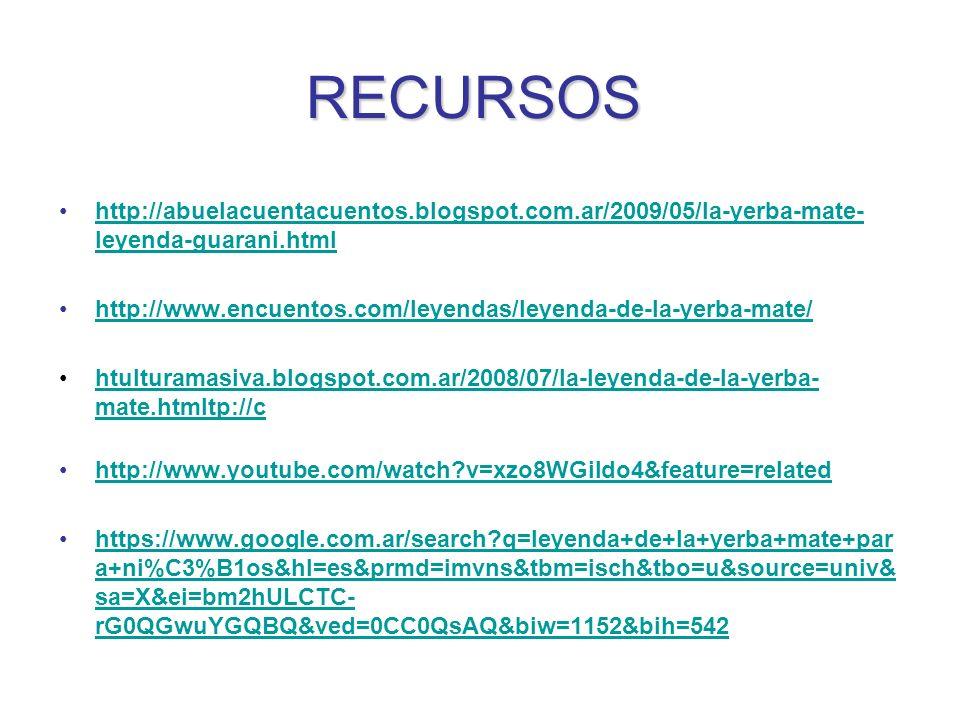 http://abuelacuentacuentos.blogspot.com.ar/2009/05/la-yerba-mate- leyenda-guarani.htmlhttp://abuelacuentacuentos.blogspot.com.ar/2009/05/la-yerba-mate