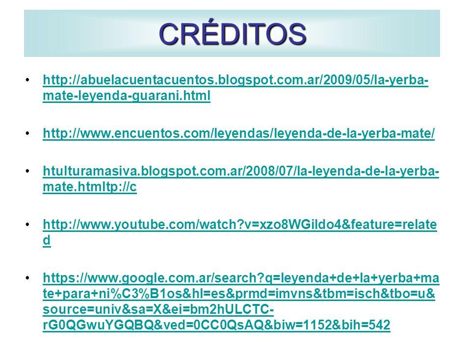 CRÉDITOS http://abuelacuentacuentos.blogspot.com.ar/2009/05/la-yerba- mate-leyenda-guarani.htmlhttp://abuelacuentacuentos.blogspot.com.ar/2009/05/la-y