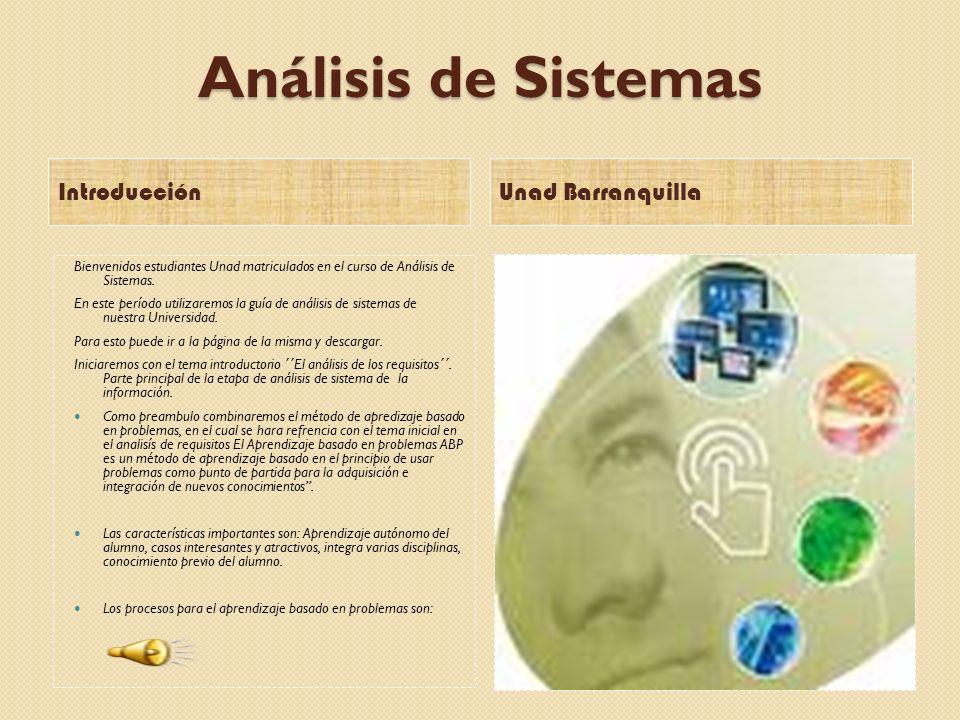 Análisis de Sistemas Introducción Unad Barranquilla Bienvenidos estudiantes Unad matriculados en el curso de Análisis de Sistemas. En este período uti