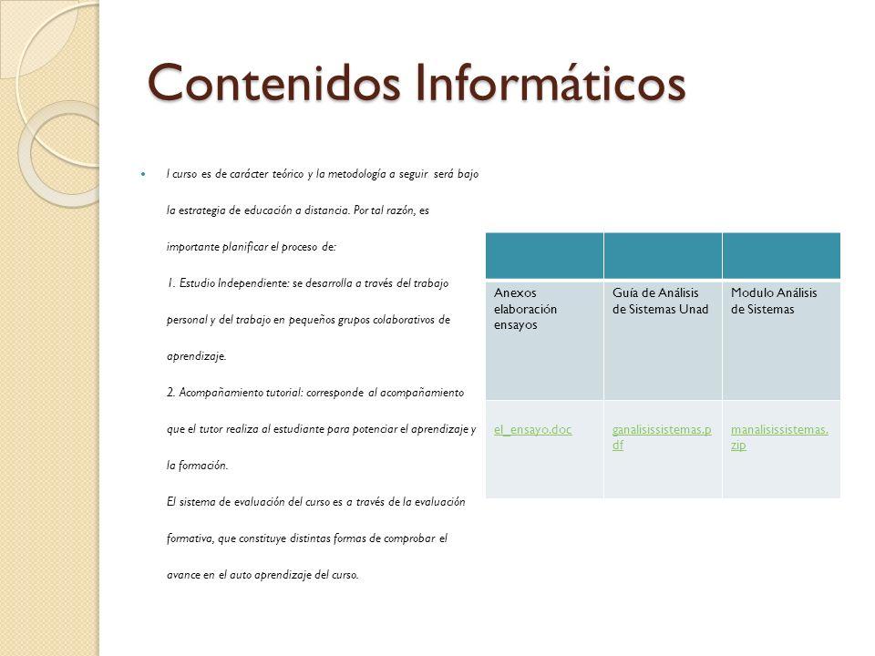 Contenidos Informáticos l curso es de carácter teórico y la metodología a seguir será bajo la estrategia de educación a distancia. Por tal razón, es i