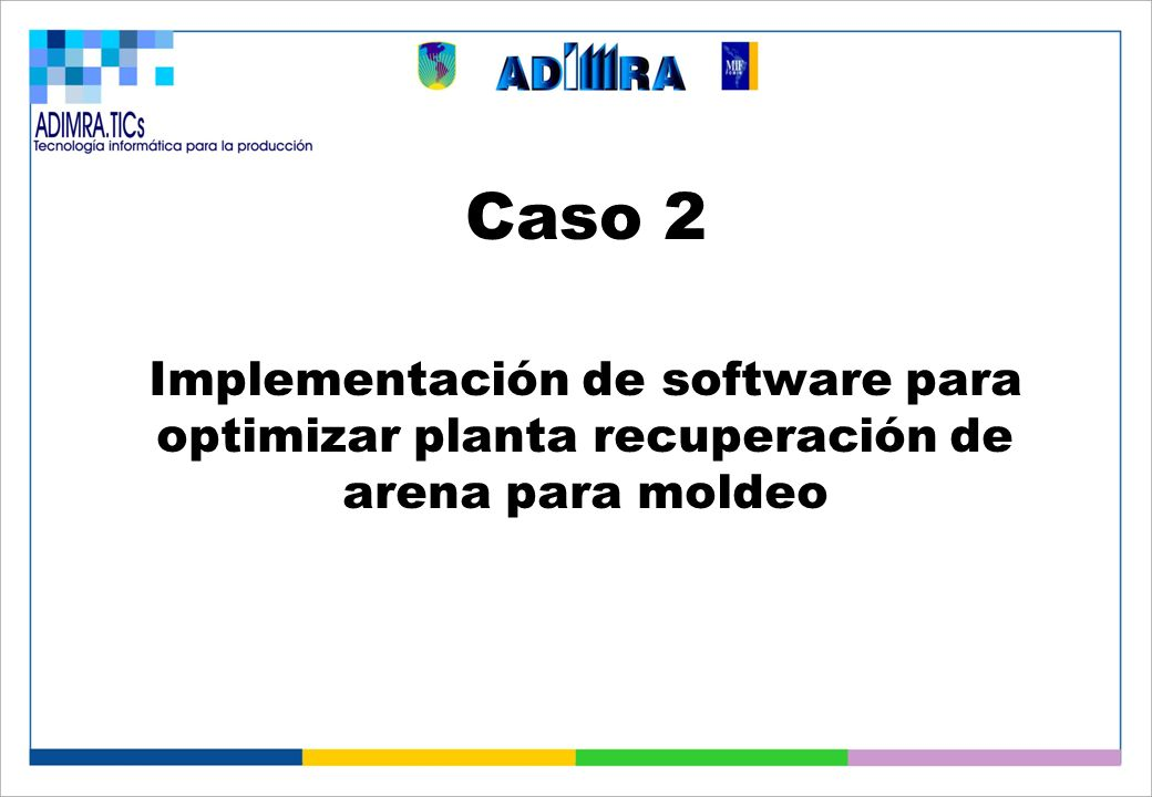 Caso 2 Implementación de software para optimizar planta recuperación de arena para moldeo