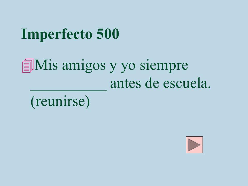 Imperfecto 500 4Mis amigos y yo siempre __________ antes de escuela. (reunirse)