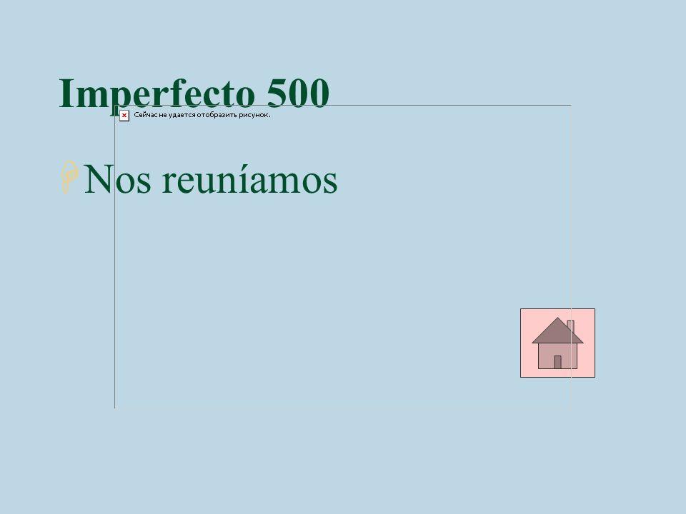 Imperfecto 500 HNos reuníamos