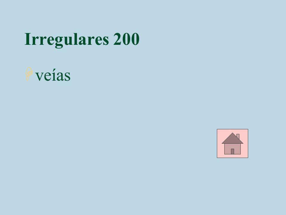 Irregulares 300 4 En aquellos tiempos, Sara ______ consentida.(ser)