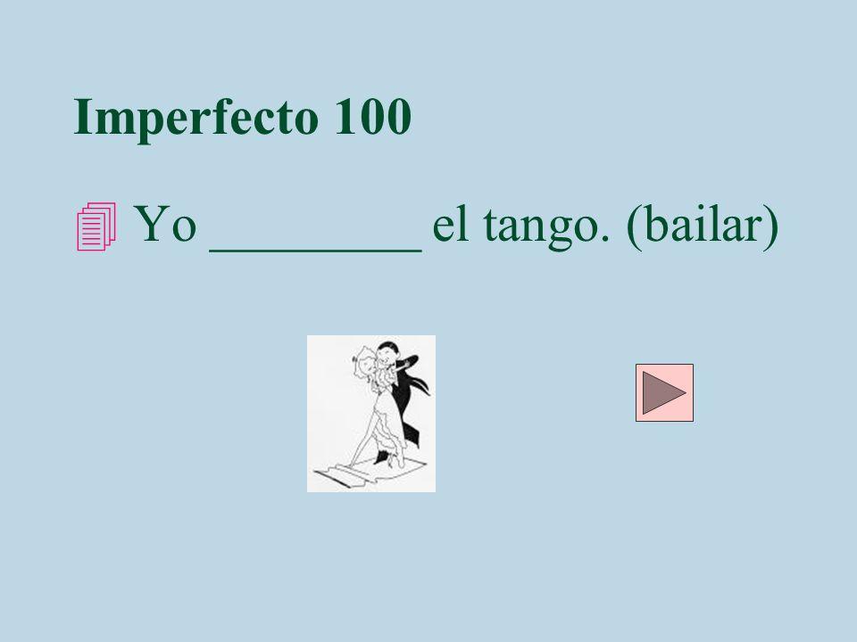 Imperfecto 100 4 Yo ________ el tango. (bailar)
