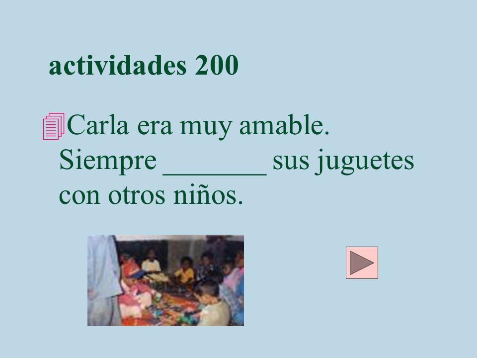 actividades 200 4Carla era muy amable. Siempre _______ sus juguetes con otros niños.
