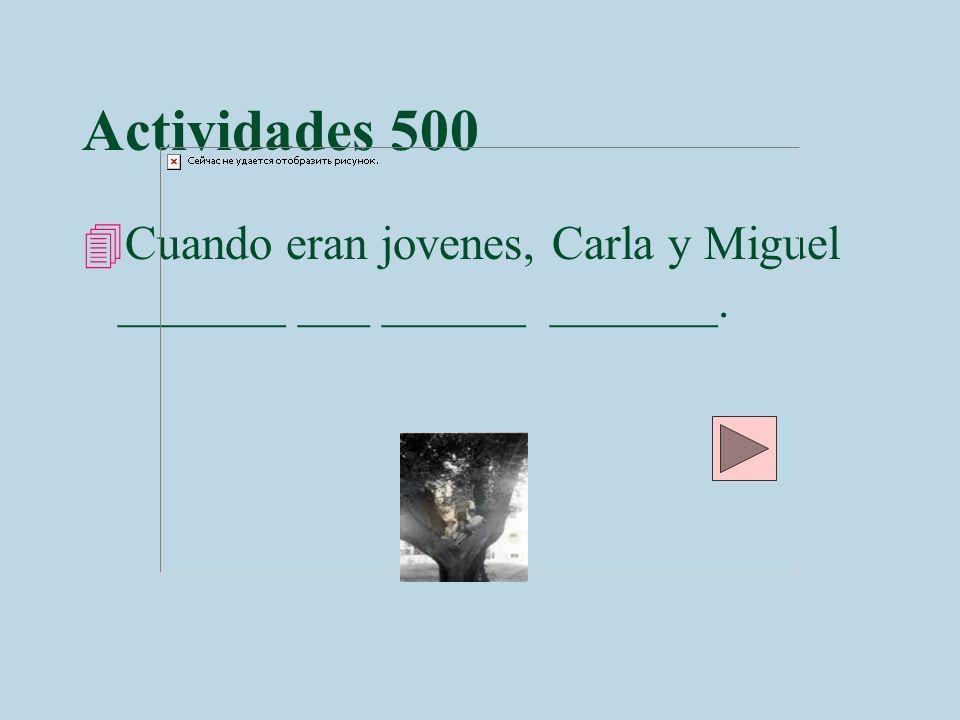 Actividades 500 4Cuando eran jovenes, Carla y Miguel _______ ___ ______ _______.