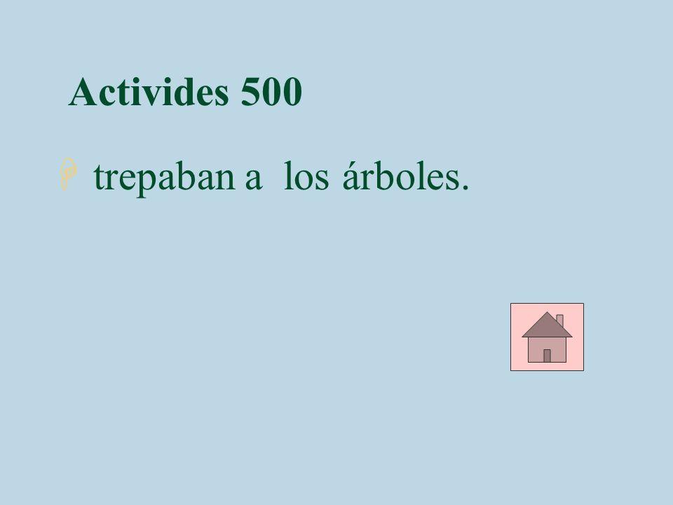 Activides 500 H trepaban a los árboles.