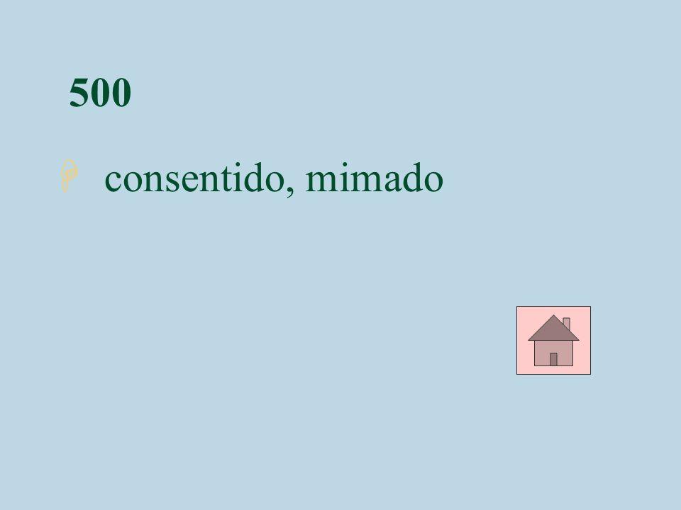 500 H consentido, mimado