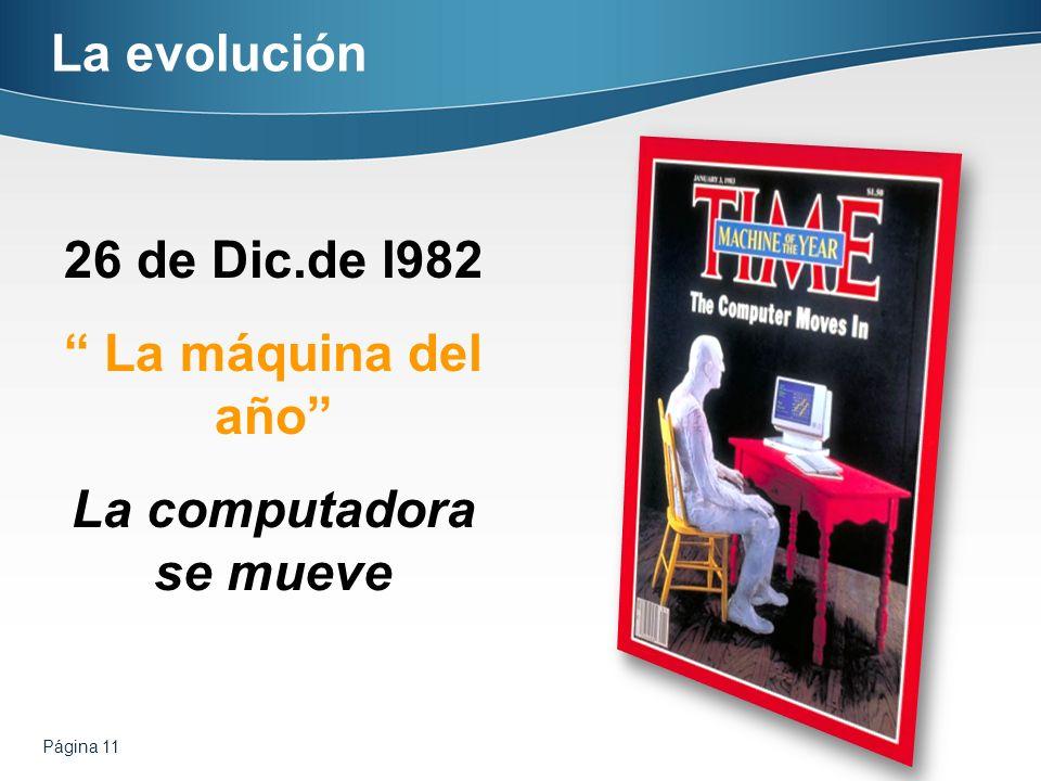 Página 11 La evolución 26 de Dic.de l982 La máquina del año La computadora se mueve