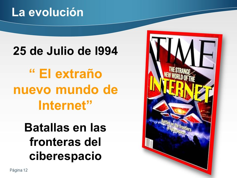 Página 12 La evolución 25 de Julio de l994 El extraño nuevo mundo de Internet Batallas en las fronteras del ciberespacio