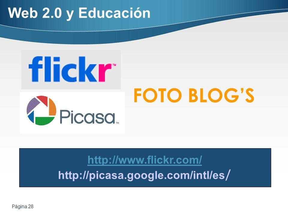 Página 28 Web 2.0 y Educación FOTO BLOGS http://www.flickr.com/ http://picasa.google.com/intl/es /
