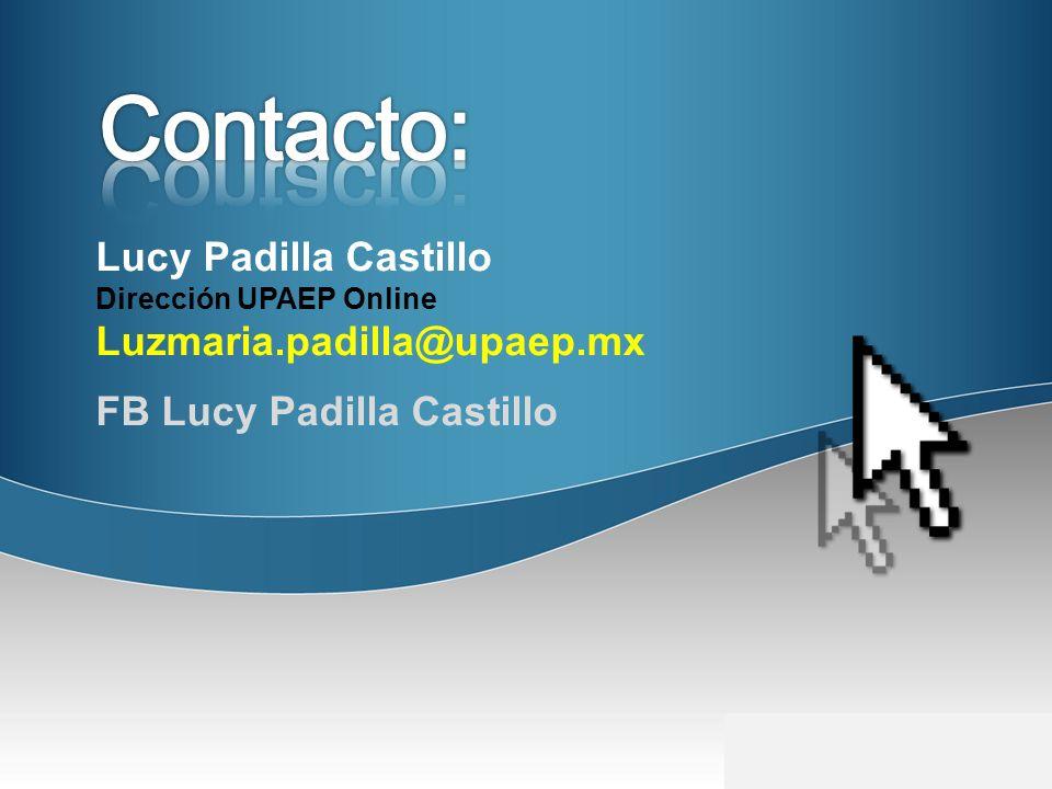 Lucy Padilla Castillo Dirección UPAEP Online Luzmaria.padilla@upaep.mx FB Lucy Padilla Castillo
