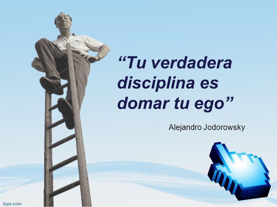Tu verdadera disciplina es domar tu ego Alejandro Jodorowsky