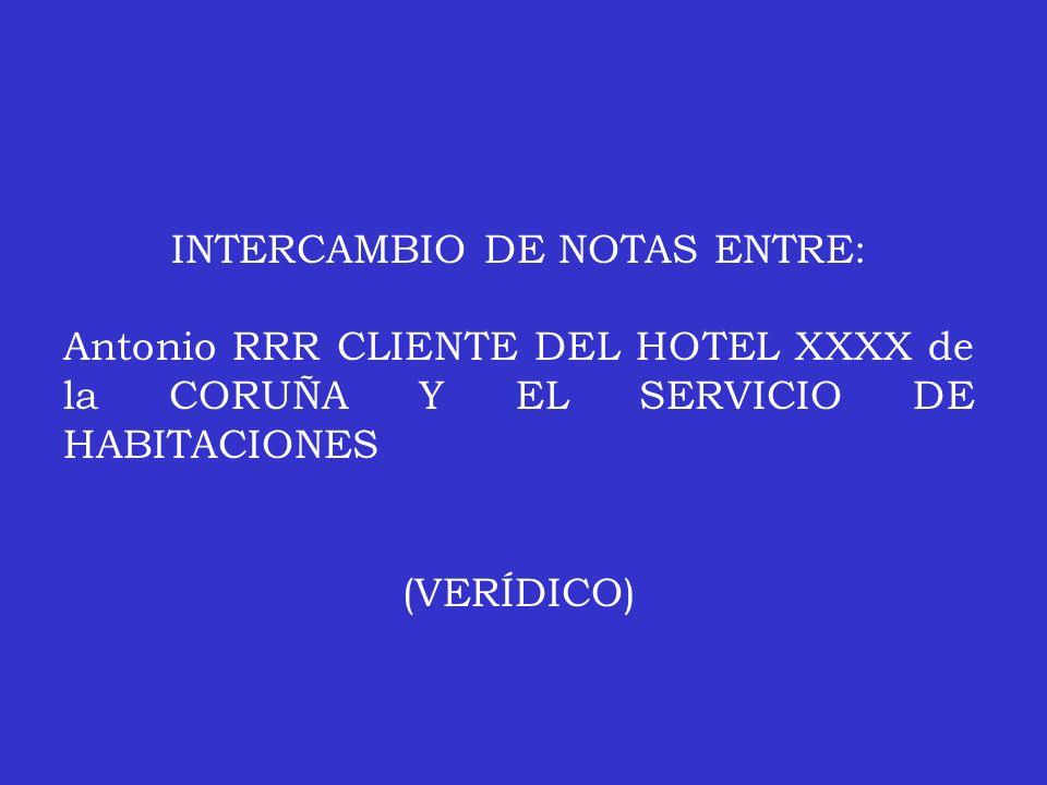 INTERCAMBIO DE NOTAS ENTRE: Antonio RRR CLIENTE DEL HOTEL XXXX de la CORUÑA Y EL SERVICIO DE HABITACIONES (VERÍDICO)