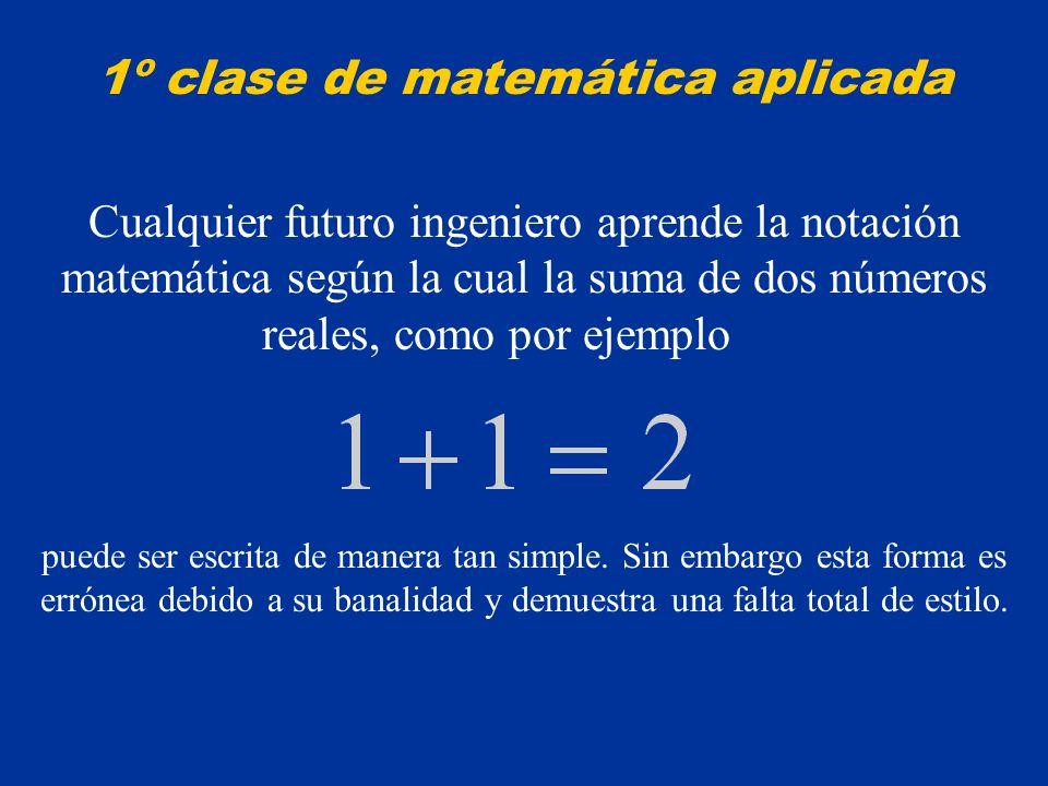 Cualquier futuro ingeniero aprende la notación matemática según la cual la suma de dos números reales, como por ejemplo puede ser escrita de manera ta