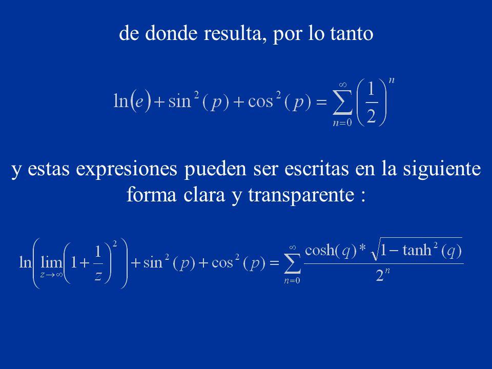 de donde resulta, por lo tanto y estas expresiones pueden ser escritas en la siguiente forma clara y transparente :