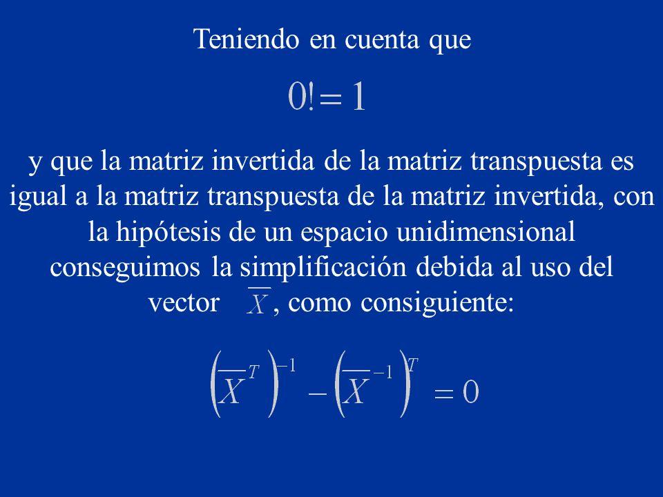 Teniendo en cuenta que y que la matriz invertida de la matriz transpuesta es igual a la matriz transpuesta de la matriz invertida, con la hipótesis de