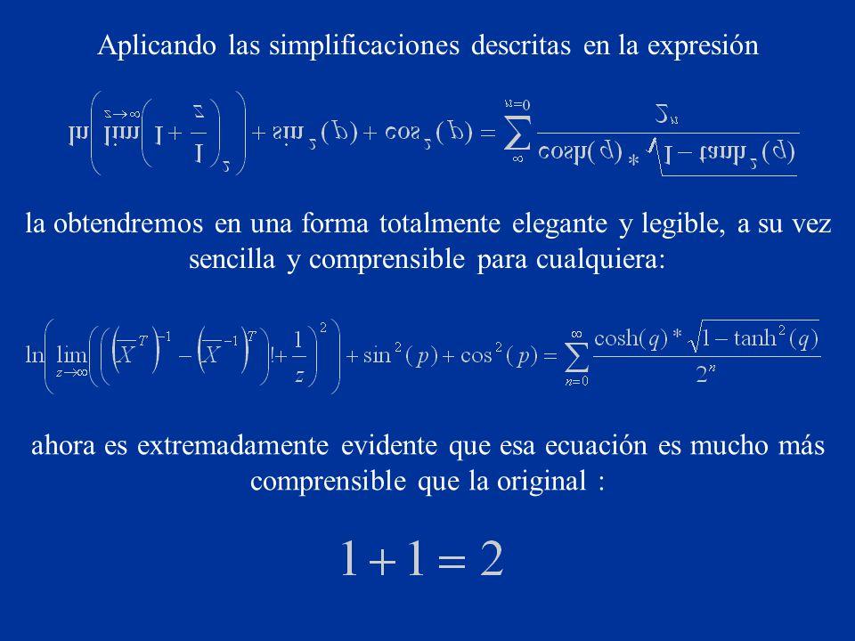 Aplicando las simplificaciones descritas en la expresión la obtendremos en una forma totalmente elegante y legible, a su vez sencilla y comprensible p