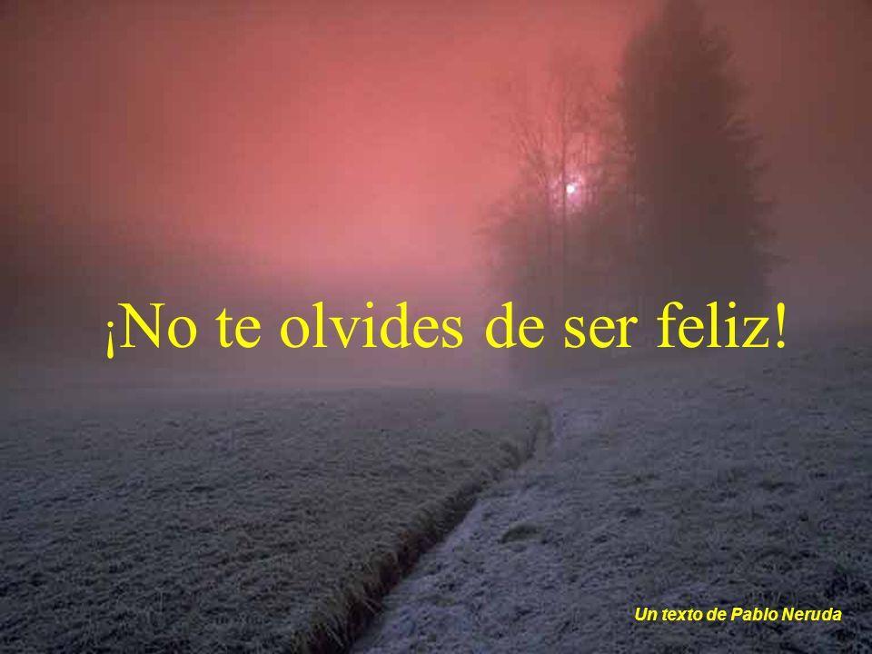 ¡ No te olvides de ser feliz! Un texto de Pablo Neruda