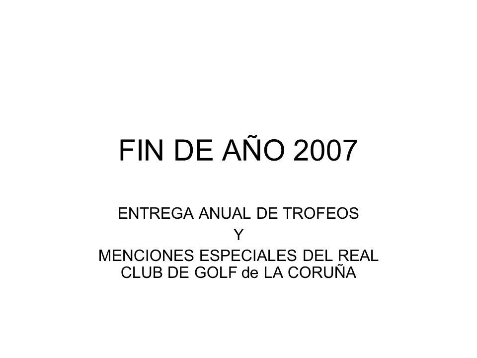 FIN DE AÑO 2007 ENTREGA ANUAL DE TROFEOS Y MENCIONES ESPECIALES DEL REAL CLUB DE GOLF de LA CORUÑA