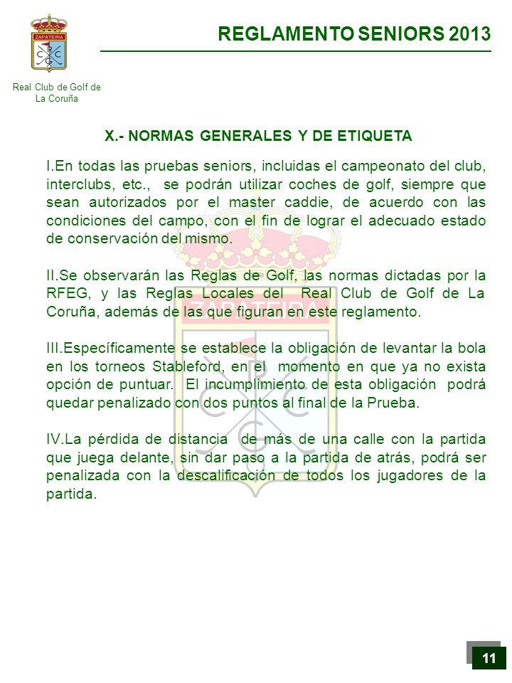 Real Club de Golf de La Coruña REGLAMENTO SENIORS 2013 11 X.- NORMAS GENERALES Y DE ETIQUETA I.En todas las pruebas seniors, incluidas el campeonato d
